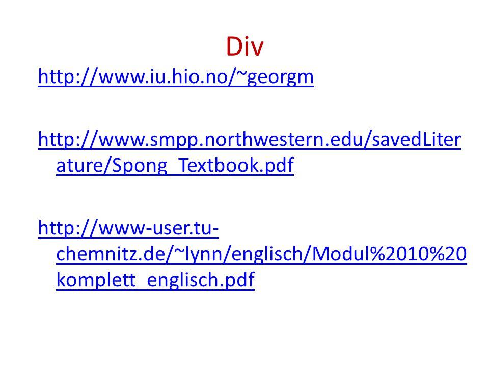 Div http://www.iu.hio.no/~georgm http://www.smpp.northwestern.edu/savedLiter ature/Spong_Textbook.pdf http://www-user.tu- chemnitz.de/~lynn/englisch/M