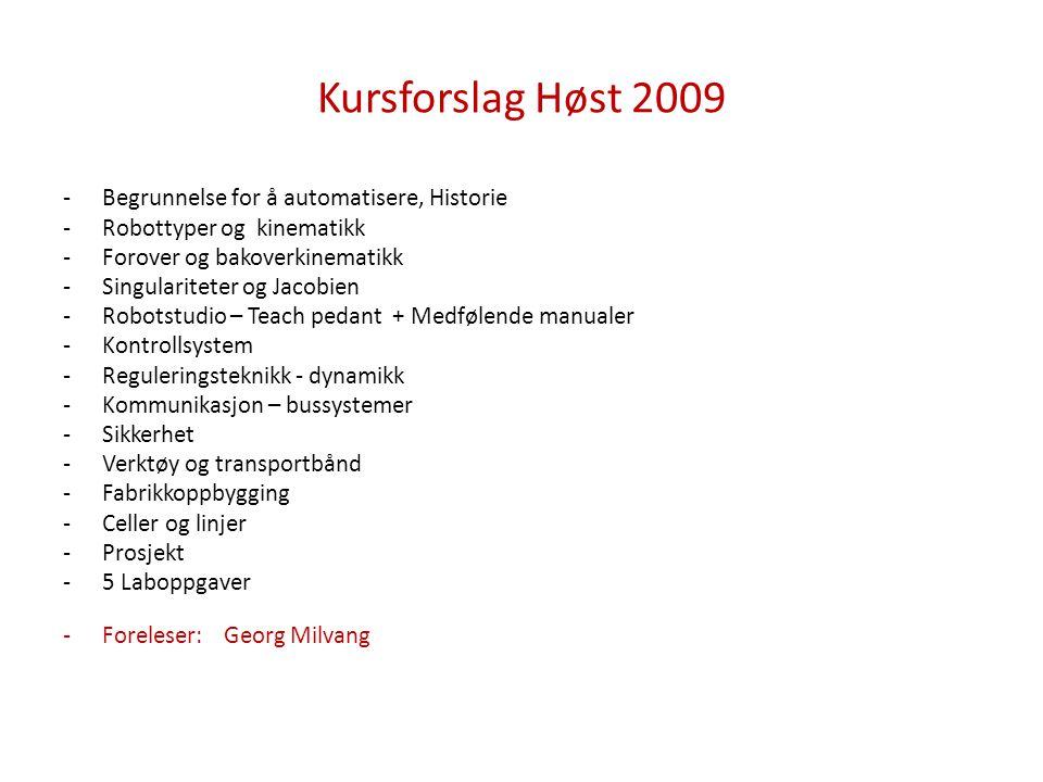 Kursforslag Høst 2009 -Begrunnelse for å automatisere, Historie -Robottyper og kinematikk -Forover og bakoverkinematikk -Singulariteter og Jacobien -R