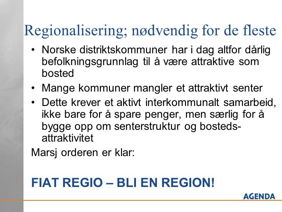 Regionalisering; nødvendig for de fleste Norske distriktskommuner har i dag altfor dårlig befolkningsgrunnlag til å være attraktive som bosted Mange kommuner mangler et attraktivt senter Dette krever et aktivt interkommunalt samarbeid, ikke bare for å spare penger, men særlig for å bygge opp om senterstruktur og bosteds- attraktivitet Marsj orderen er klar: FIAT REGIO – BLI EN REGION!