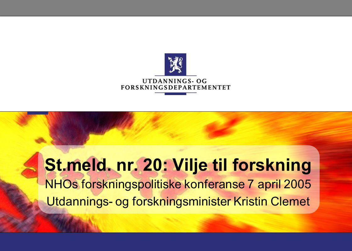 St.meld. nr. 20: Vilje til forskning NHOs forskningspolitiske konferanse 7 april 2005 Utdannings- og forskningsminister Kristin Clemet