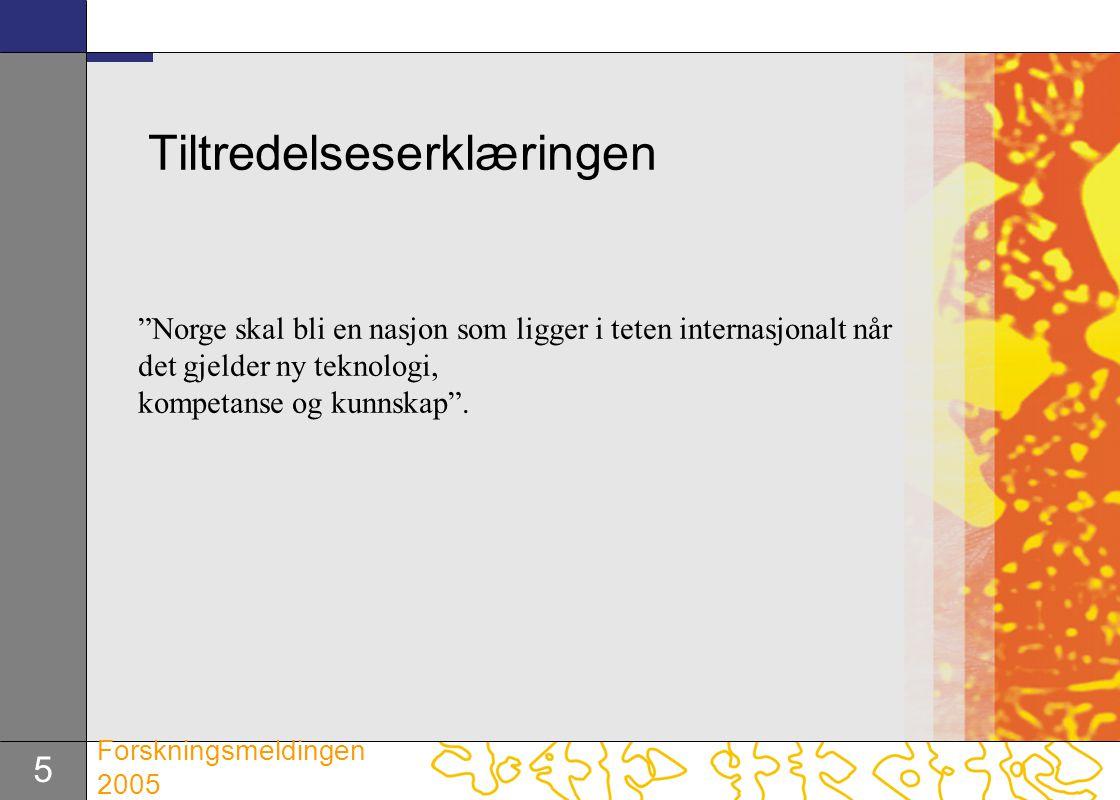 """5 Forskningsmeldingen 2005 Tiltredelseserklæringen """"Norge skal bli en nasjon som ligger i teten internasjonalt når det gjelder ny teknologi, kompetans"""