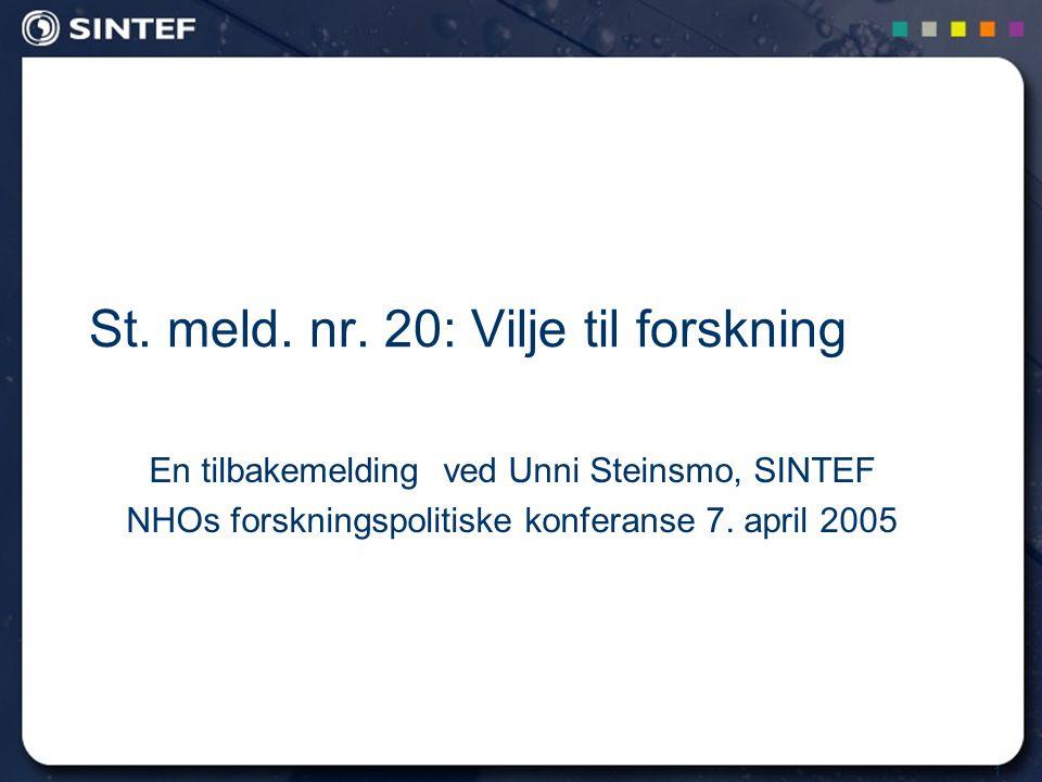 1 St. meld. nr. 20: Vilje til forskning En tilbakemelding ved Unni Steinsmo, SINTEF NHOs forskningspolitiske konferanse 7. april 2005