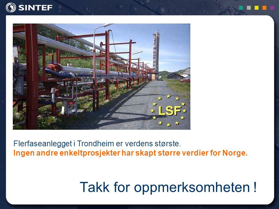 6 Takk for oppmerksomheten ! Flerfaseanlegget i Trondheim er verdens største. Ingen andre enkeltprosjekter har skapt større verdier for Norge.