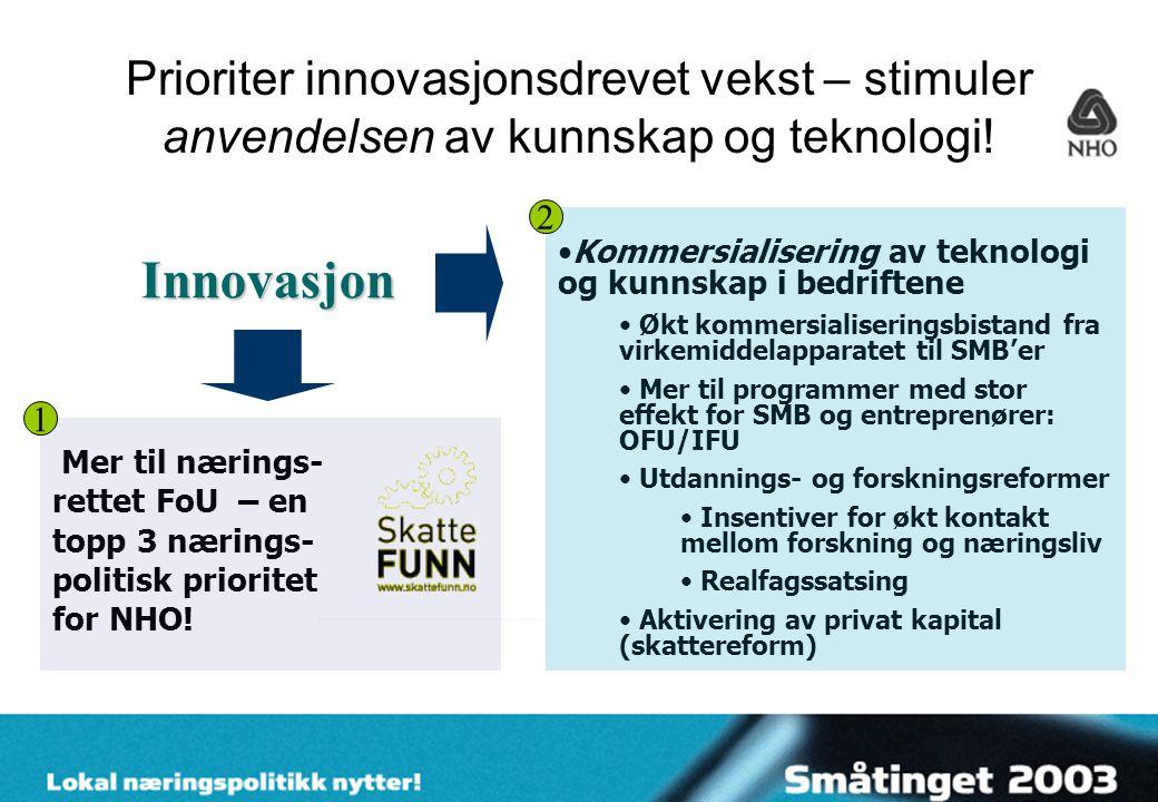Prioriter innovasjonsdrevet vekst – stimuler anvendelsen av kunnskap og teknologi.