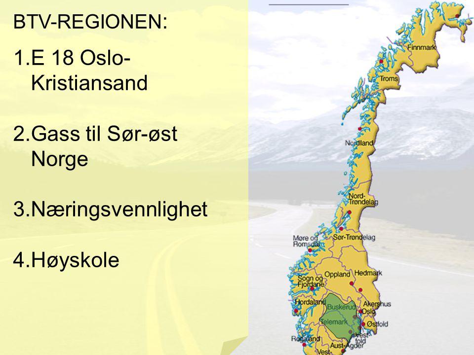 BTV-REGIONEN : 1.E 18 Oslo- Kristiansand 2.Gass til Sør-øst Norge 3.Næringsvennlighet 4.Høyskole
