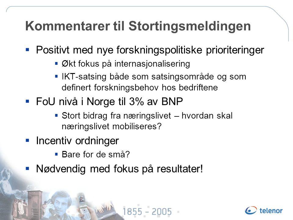 Kommentarer til Stortingsmeldingen  Positivt med nye forskningspolitiske prioriteringer  Økt fokus på internasjonalisering  IKT-satsing både som satsingsområde og som definert forskningsbehov hos bedriftene  FoU nivå i Norge til 3% av BNP  Stort bidrag fra næringslivet – hvordan skal næringslivet mobiliseres.
