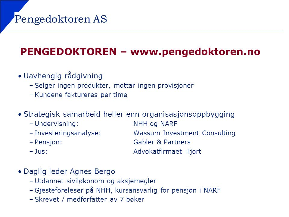 Pengedoktoren AS PENGEDOKTOREN – www.pengedoktoren.no Uavhengig rådgivning –Selger ingen produkter, mottar ingen provisjoner –Kundene faktureres per t