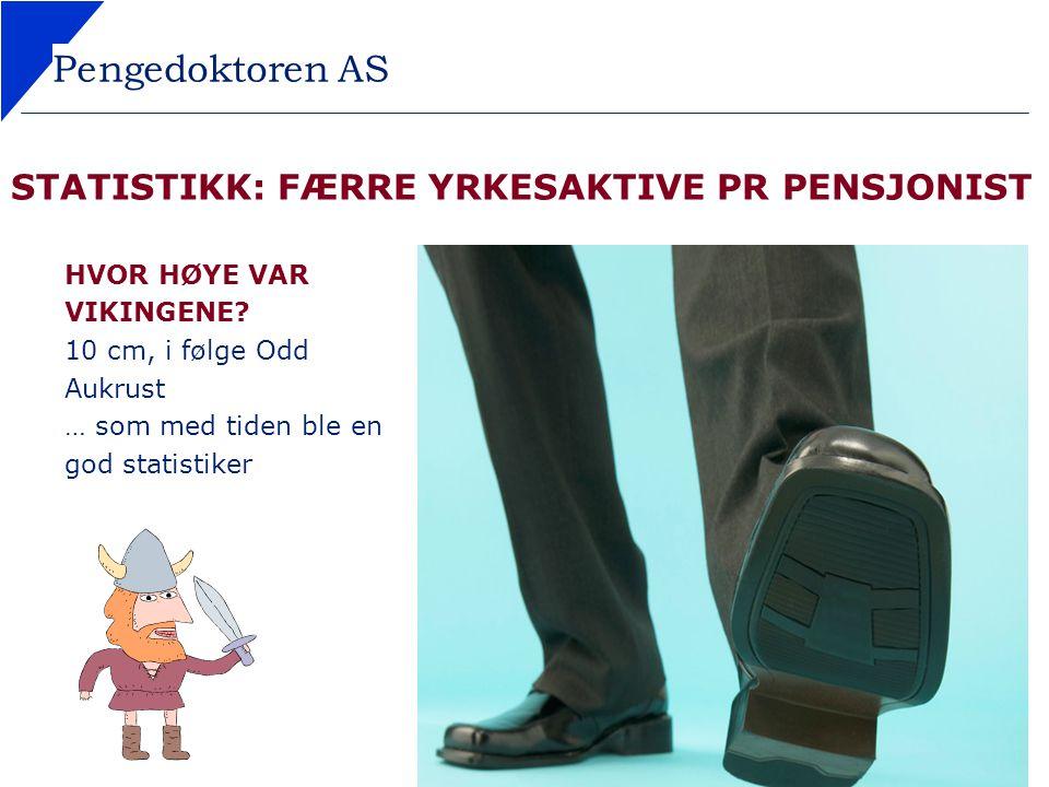 Pengedoktoren AS STATISTIKK: FÆRRE YRKESAKTIVE PR PENSJONIST HVOR HØYE VAR VIKINGENE? 10 cm, i følge Odd Aukrust … som med tiden ble en god statistike