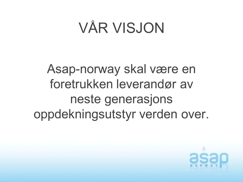 VÅR VISJON Asap-norway skal være en foretrukken leverandør av neste generasjons oppdekningsutstyr verden over.