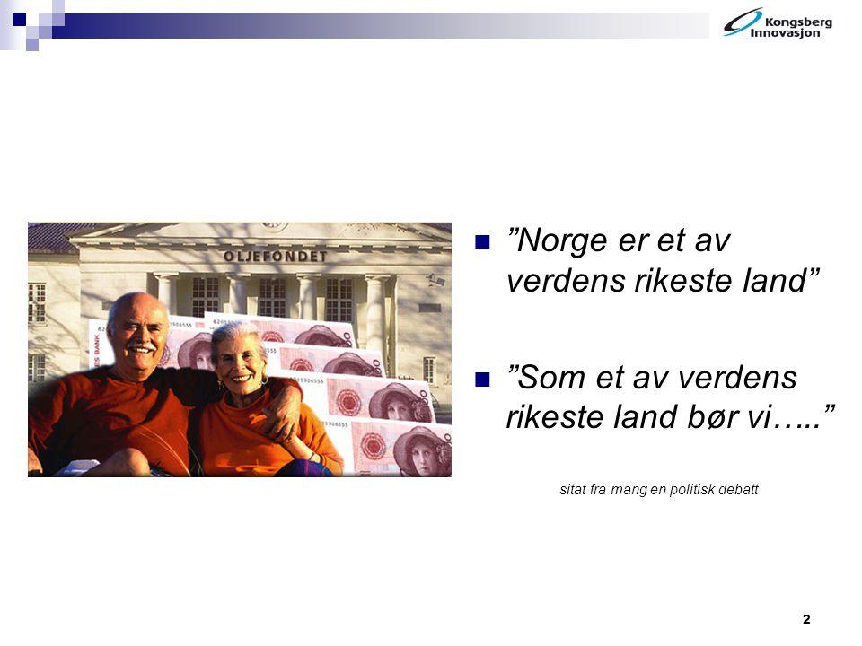 """2 """"Norge er et av verdens rikeste land"""" """"Som et av verdens rikeste land bør vi….."""" sitat fra mang en politisk debatt"""