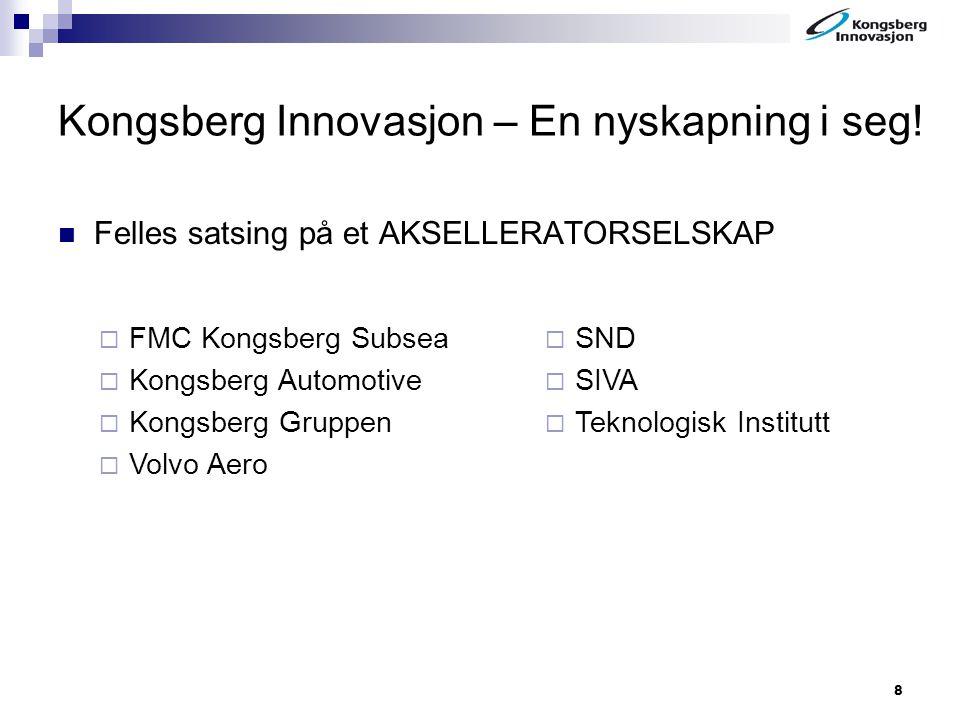 8 Kongsberg Innovasjon – En nyskapning i seg! Felles satsing på et AKSELLERATORSELSKAP  FMC Kongsberg Subsea  Kongsberg Automotive  Kongsberg Grupp