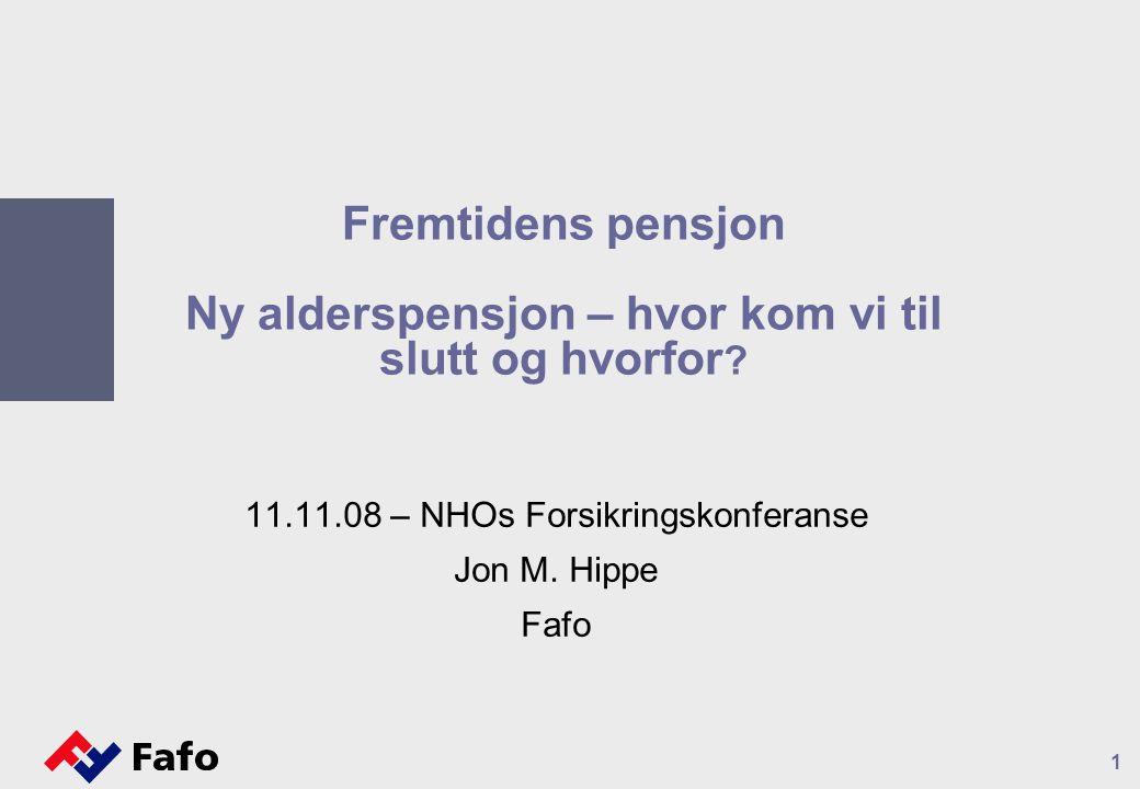 Fremtidens pensjon Ny alderspensjon – hvor kom vi til slutt og hvorfor ? 11.11.08 – NHOs Forsikringskonferanse Jon M. Hippe Fafo 1