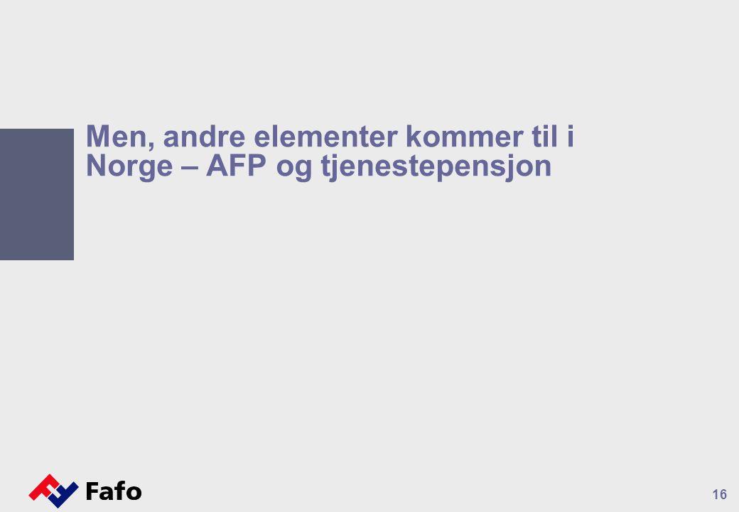Men, andre elementer kommer til i Norge – AFP og tjenestepensjon 16
