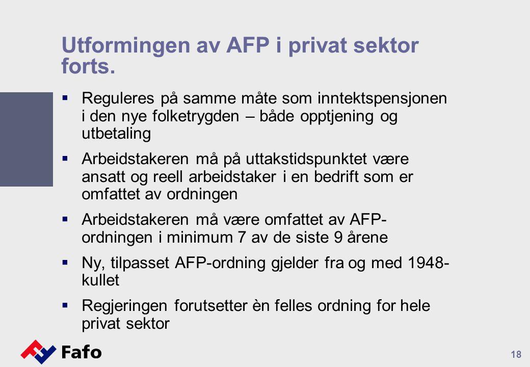 Utformingen av AFP i privat sektor forts.  Reguleres på samme måte som inntektspensjonen i den nye folketrygden – både opptjening og utbetaling  Arb