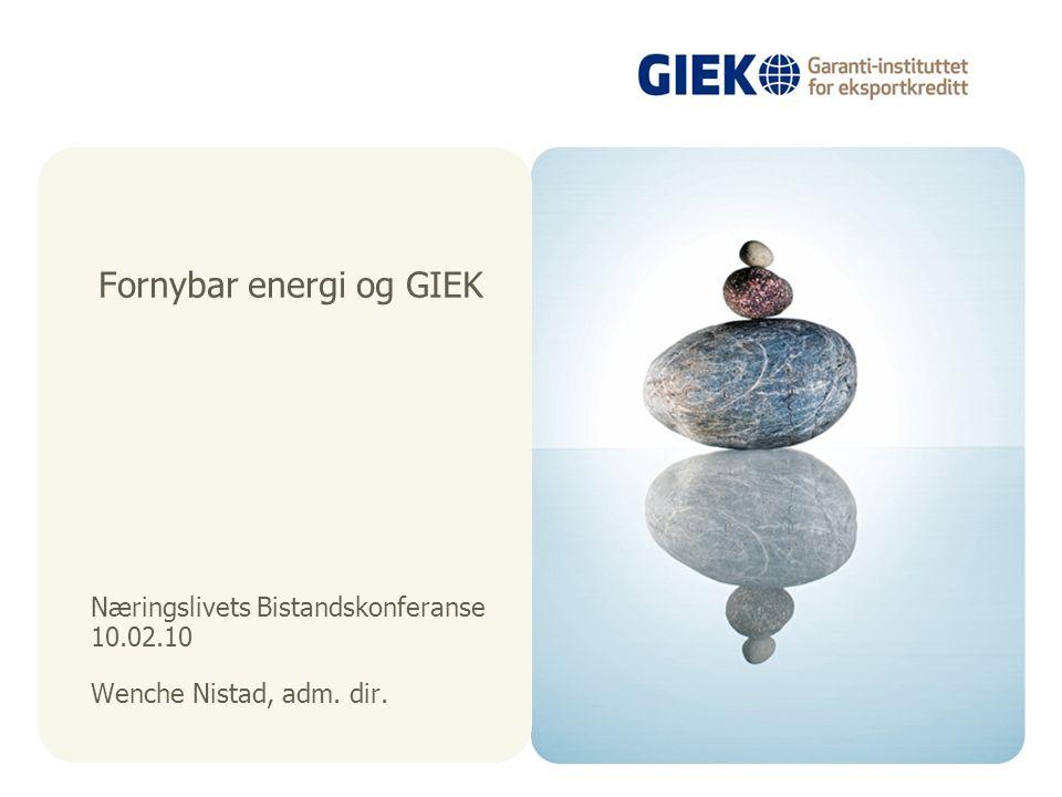 Næringslivets Bistandskonferanse 10.02.10 Wenche Nistad, adm. dir. Fornybar energi og GIEK