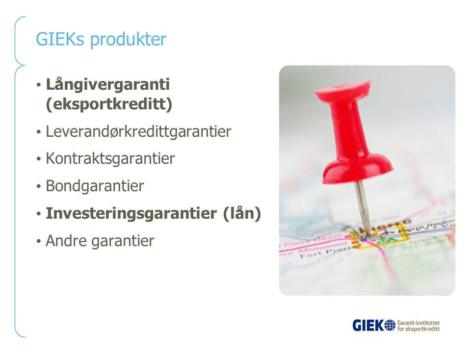 GIEKs produkter Långivergaranti (eksportkreditt) Leverandørkredittgarantier Kontraktsgarantier Bondgarantier Investeringsgarantier (lån) Andre garanti