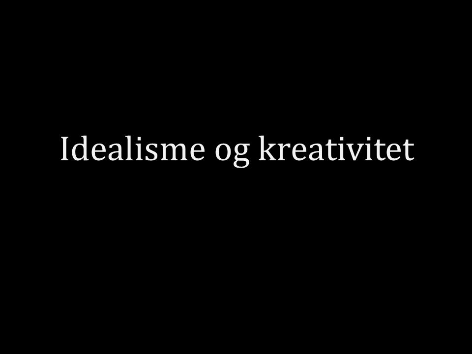 Idealisme og kreativitet