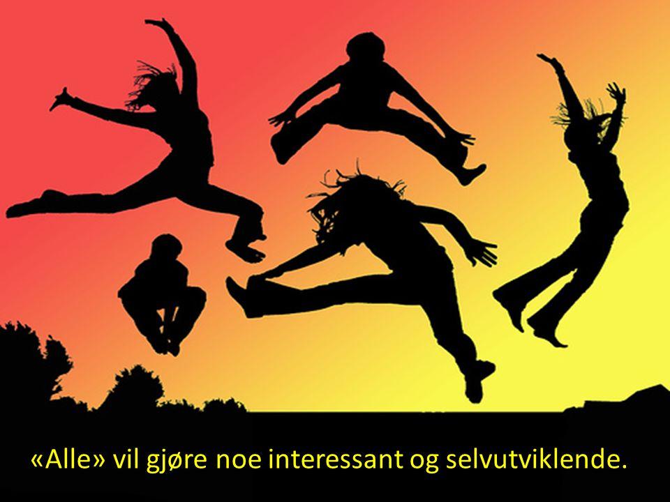«Alle» vil gjøre noe interessant og selvutviklende.
