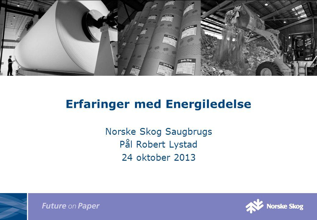 Erfaringer med Energiledelse Norske Skog Saugbrugs Pål Robert Lystad 24 oktober 2013