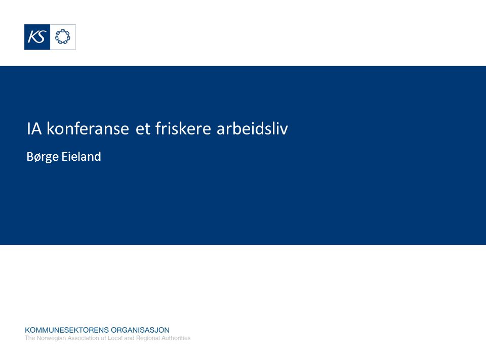 IA konferanse et friskere arbeidsliv Børge Eieland