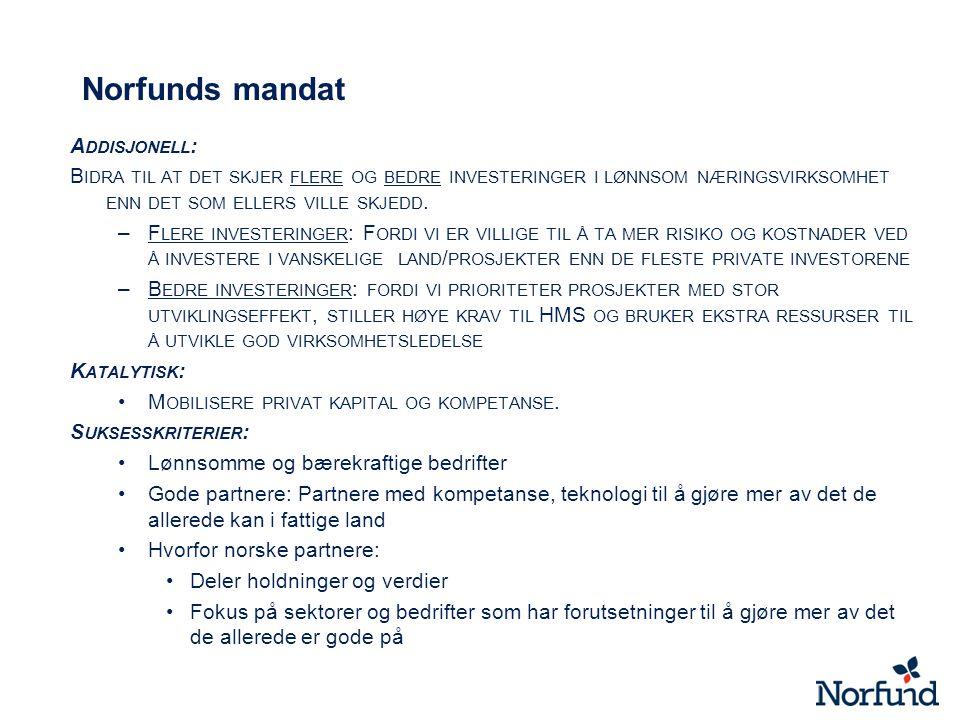 Norfunds mandat A DDISJONELL : B IDRA TIL AT DET SKJER FLERE OG BEDRE INVESTERINGER I LØNNSOM NÆRINGSVIRKSOMHET ENN DET SOM ELLERS VILLE SKJEDD. –F LE