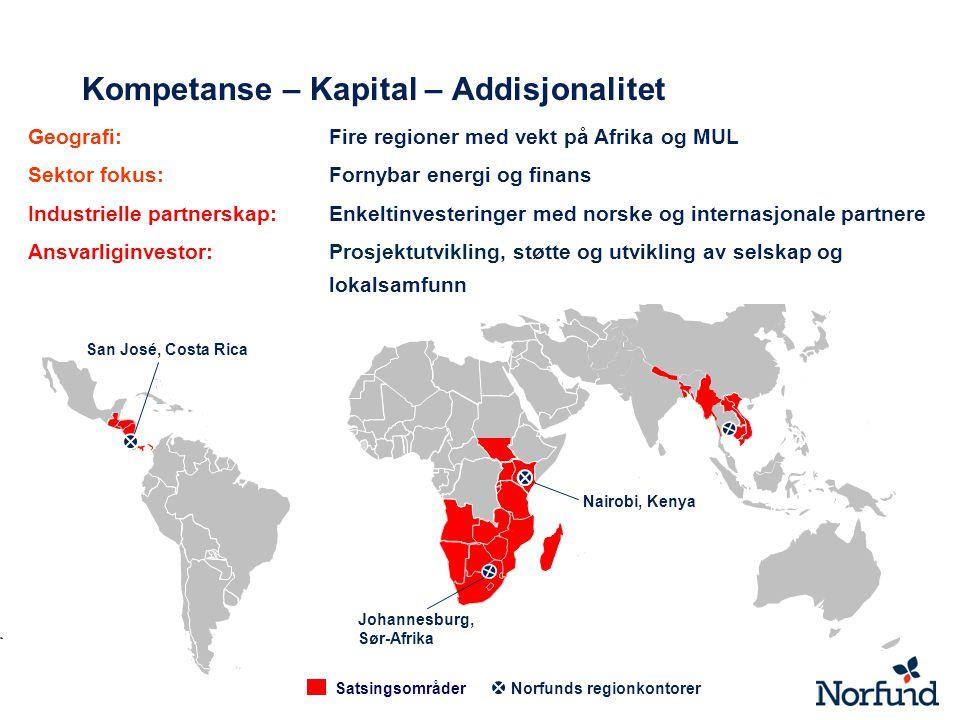 Satsingsområder Norfunds regionkontorer Johannesburg, Sør-Afrika San José, Costa Rica Nairobi, Kenya Kompetanse – Kapital – Addisjonalitet Geografi: F