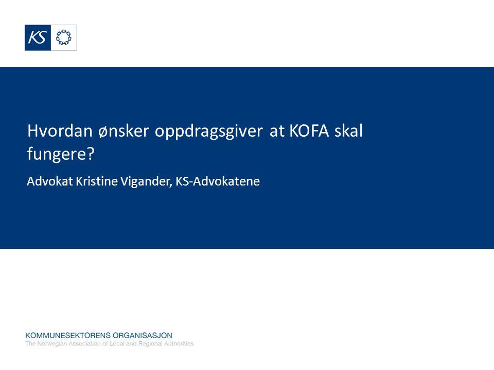 KOFAs kompetanse - rolle Oppdragsgiver ønsker gode og fungerende håndhevingsregler – System for å sikre effektiv håndhevelse og rettsikkerhet for alle parter Nytt håndhevelsesdirektiv, nye sanksjoner – Nødvendiggjorde ny vurdering av kompetansespørsmålet NOU 2012:2 – KS enig med flertallet Håndhevelsen må ligge til domstolen Ønsker ingen særdomstol KOFA må videreføres som et rådgivende organ