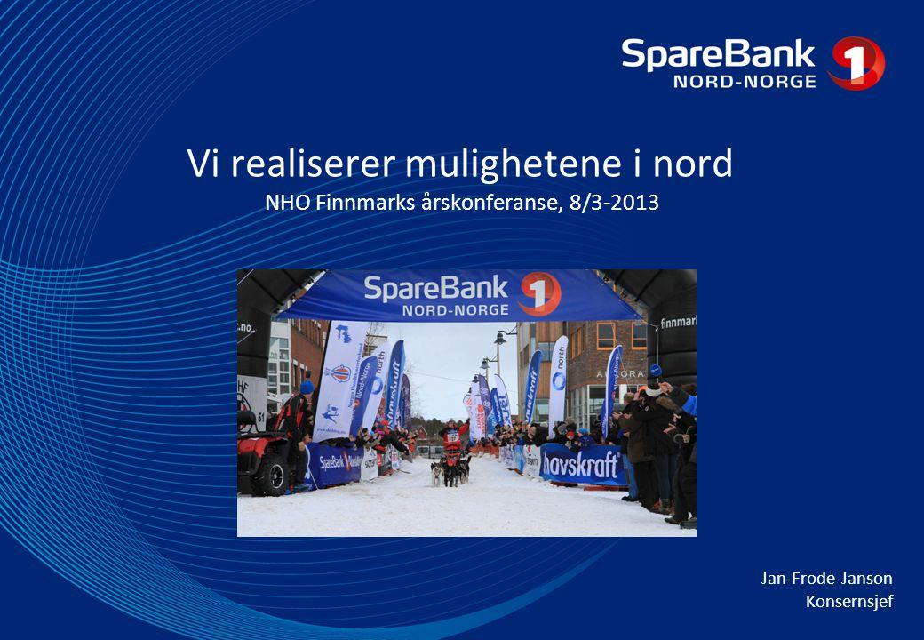 Vi realiserer mulighetene i nord NHO Finnmarks årskonferanse, 8/3-2013 Jan-Frode Janson Konsernsjef