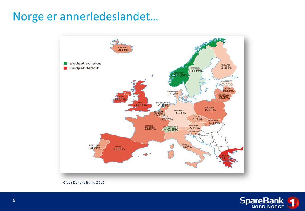 Norge er annerledeslandet… Kilde: Danske Bank, 2012 6