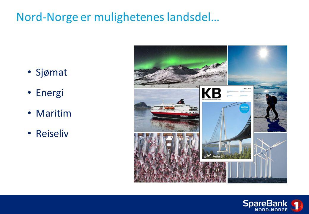 Nord-Norge er mulighetenes landsdel… Sjømat Energi Maritim Reiseliv