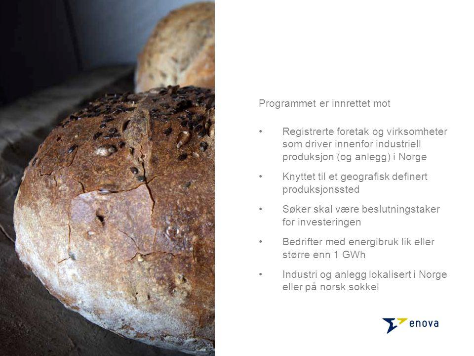 Registrerte foretak og virksomheter som driver innenfor industriell produksjon (og anlegg) i Norge Knyttet til et geografisk definert produksjonssted Søker skal være beslutningstaker for investeringen Bedrifter med energibruk lik eller større enn 1 GWh Industri og anlegg lokalisert i Norge eller på norsk sokkel Programmet er innrettet mot