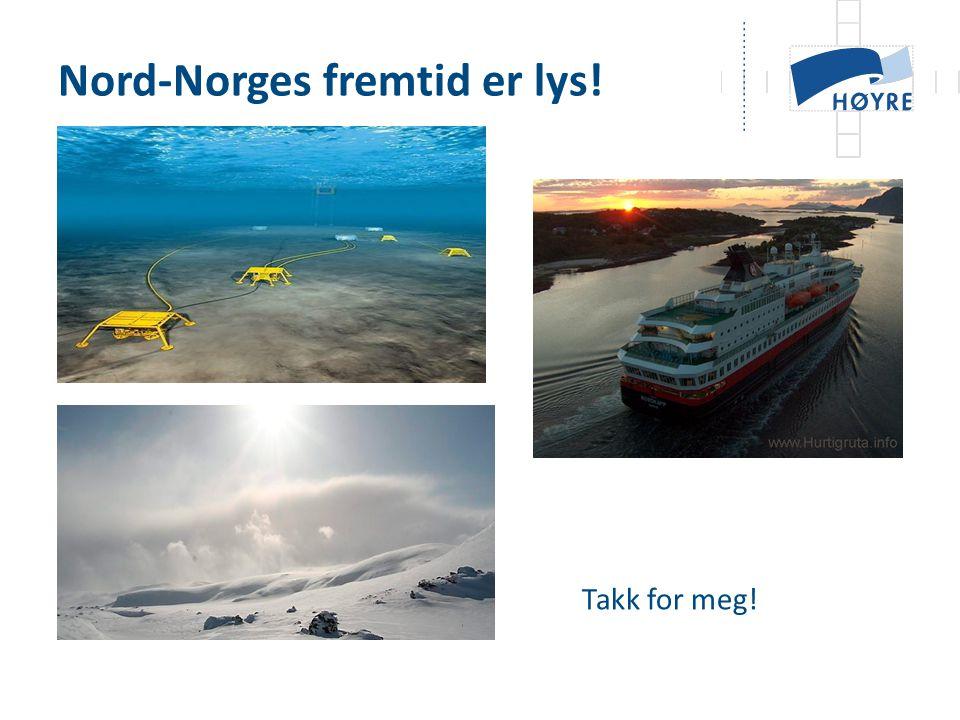 Takk for meg! Nord-Norges fremtid er lys!