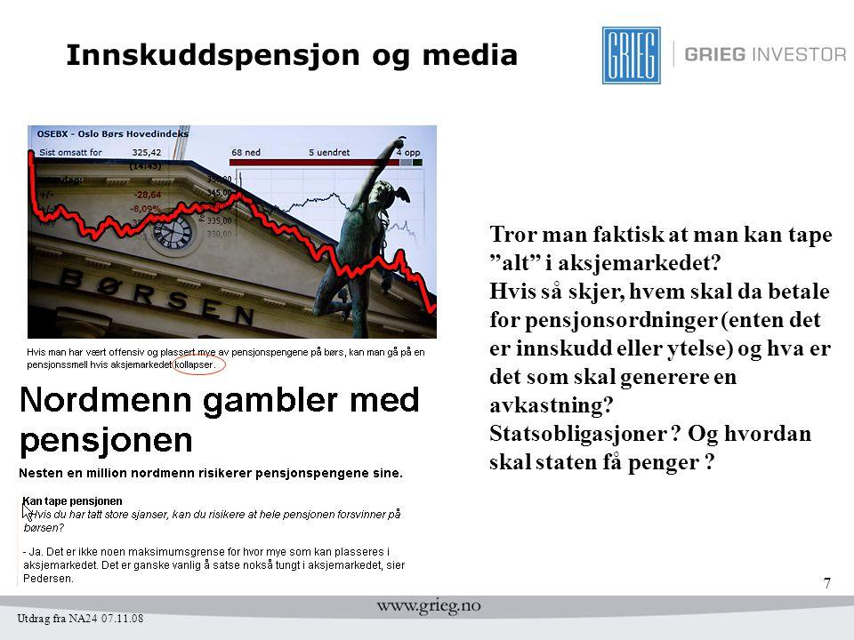 """7 Innskuddspensjon og media Utdrag fra NA24 07.11.08 Tror man faktisk at man kan tape """"alt"""" i aksjemarkedet? Hvis så skjer, hvem skal da betale for pe"""
