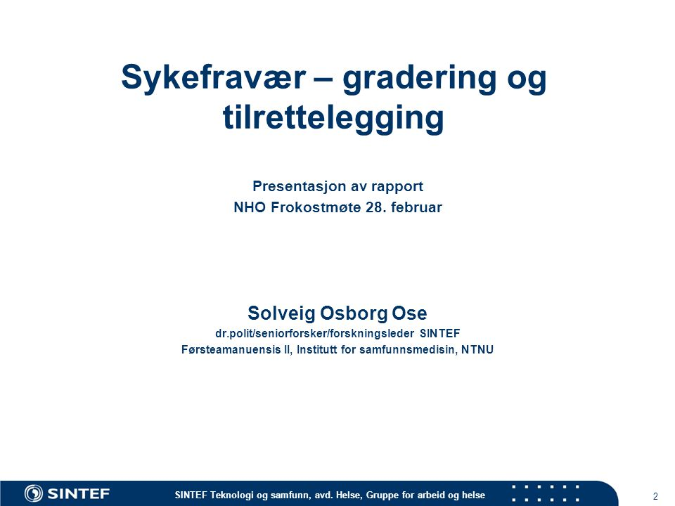 Sykefravær – gradering og tilrettelegging Presentasjon av rapport NHO Frokostmøte 28. februar Solveig Osborg Ose dr.polit/seniorforsker/forskningslede
