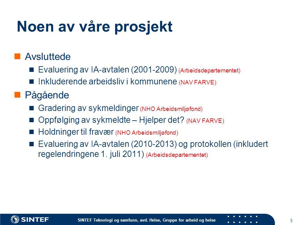 SINTEF Teknologi og samfunn, avd. Helse, Gruppe for arbeid og helse Noen av våre prosjekt Avsluttede Evaluering av IA-avtalen (2001-2009) (Arbeidsdepa