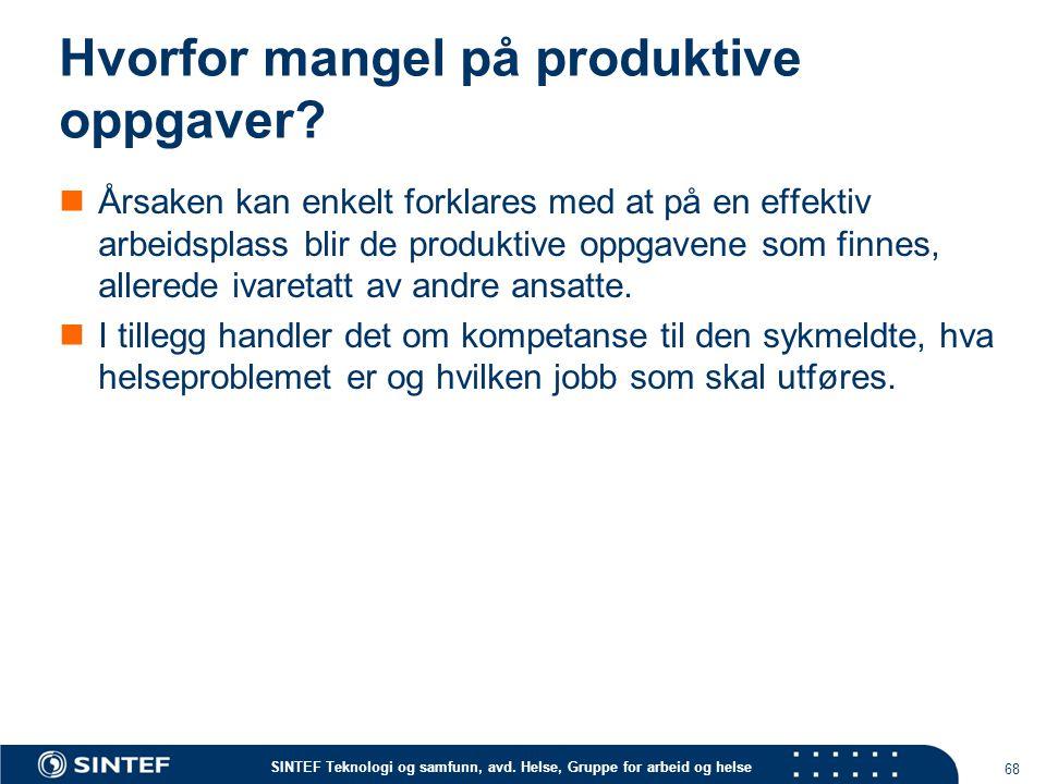 SINTEF Teknologi og samfunn, avd. Helse, Gruppe for arbeid og helse Hvorfor mangel på produktive oppgaver? Årsaken kan enkelt forklares med at på en e