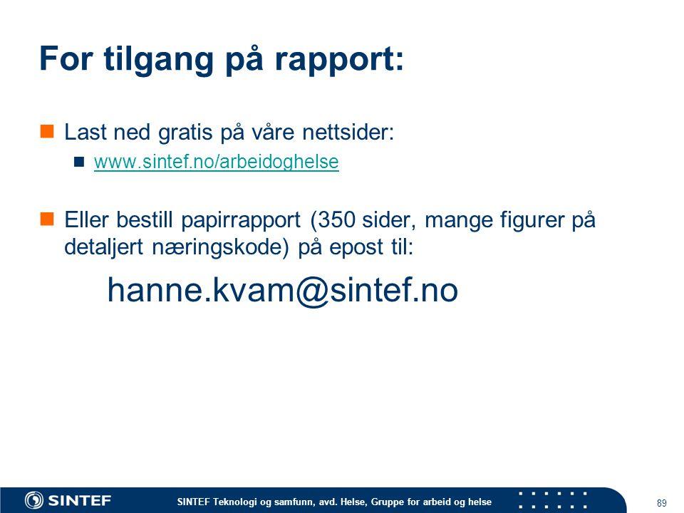 SINTEF Teknologi og samfunn, avd. Helse, Gruppe for arbeid og helse For tilgang på rapport: Last ned gratis på våre nettsider: www.sintef.no/arbeidogh