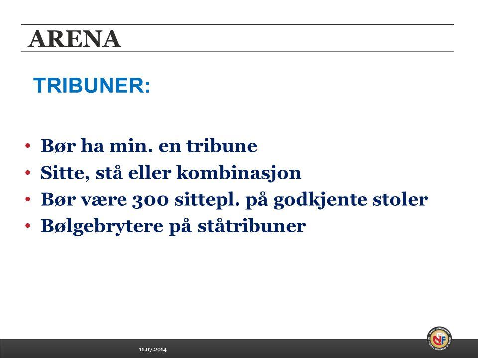 11.07.2014 ARENA Bør ha min. en tribune Sitte, stå eller kombinasjon Bør være 300 sittepl.