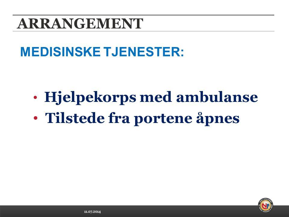 11.07.2014 ARRANGEMENT Hjelpekorps med ambulanse Tilstede fra portene åpnes MEDISINSKE TJENESTER: