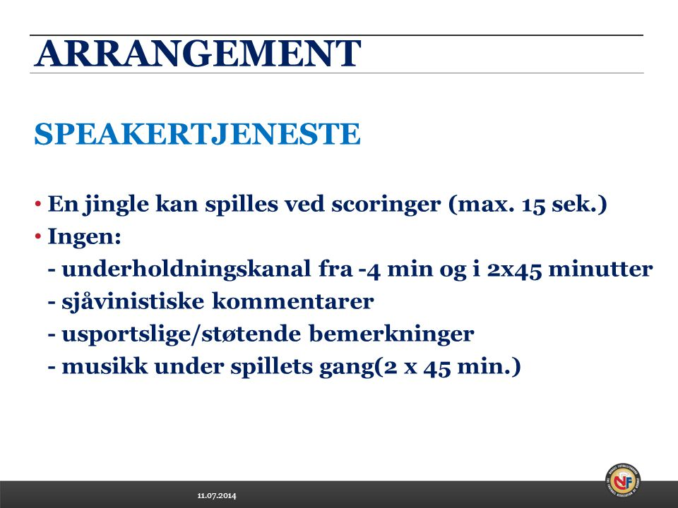 11.07.2014 ARRANGEMENT SPEAKERTJENESTE En jingle kan spilles ved scoringer (max.