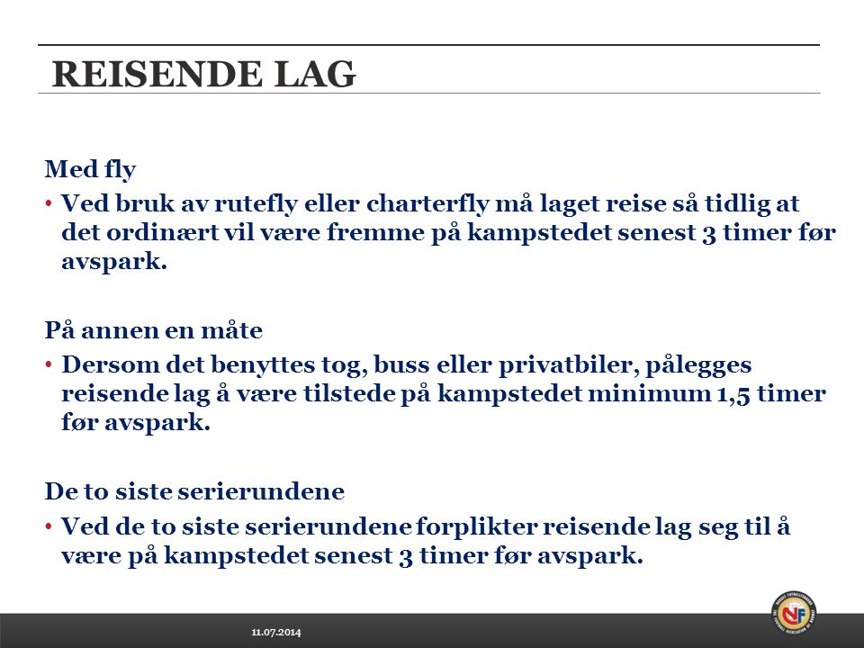 11.07.2014 REISENDE LAG Med fly Ved bruk av rutefly eller charterfly må laget reise så tidlig at det ordinært vil være fremme på kampstedet senest 3 timer før avspark.