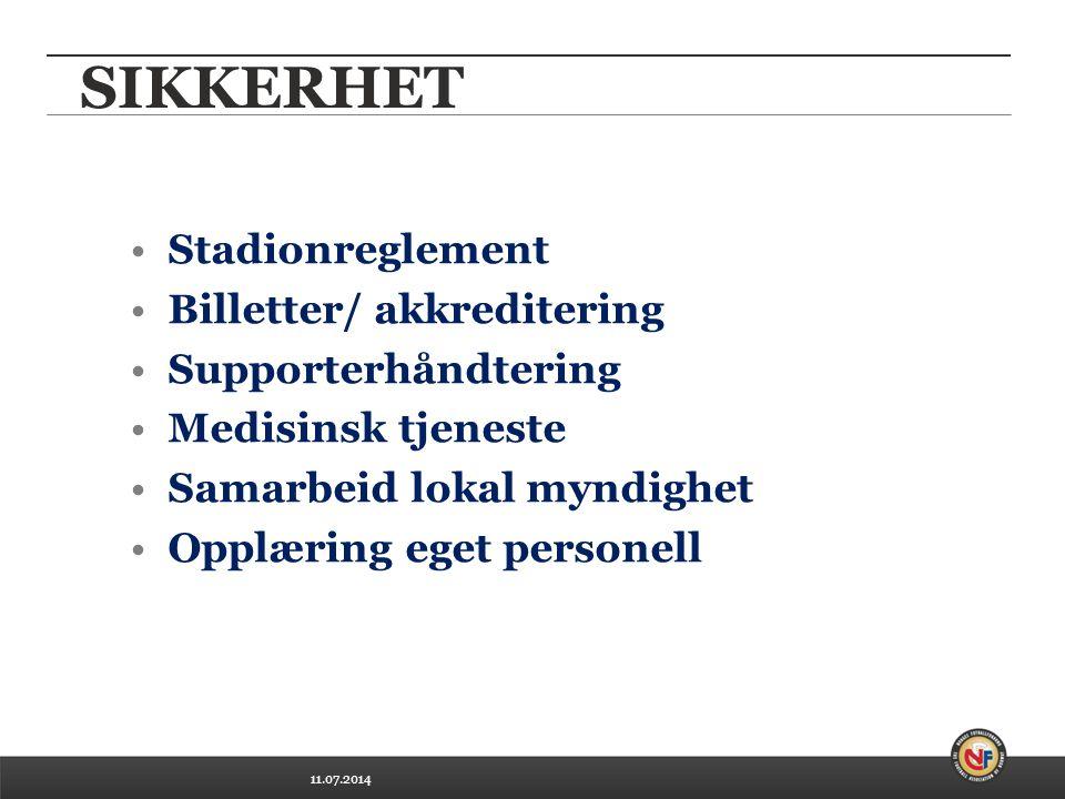 11.07.2014 SIKKERHET Stadionreglement Billetter/ akkreditering Supporterhåndtering Medisinsk tjeneste Samarbeid lokal myndighet Opplæring eget personell