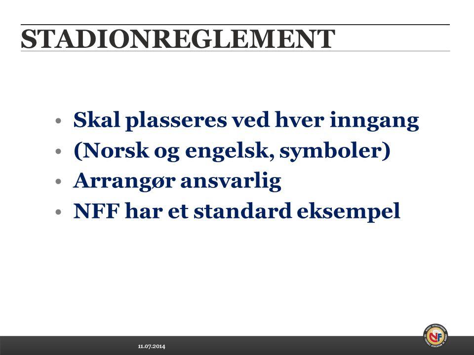 11.07.2014 STADIONREGLEMENT Skal plasseres ved hver inngang (Norsk og engelsk, symboler) Arrangør ansvarlig NFF har et standard eksempel