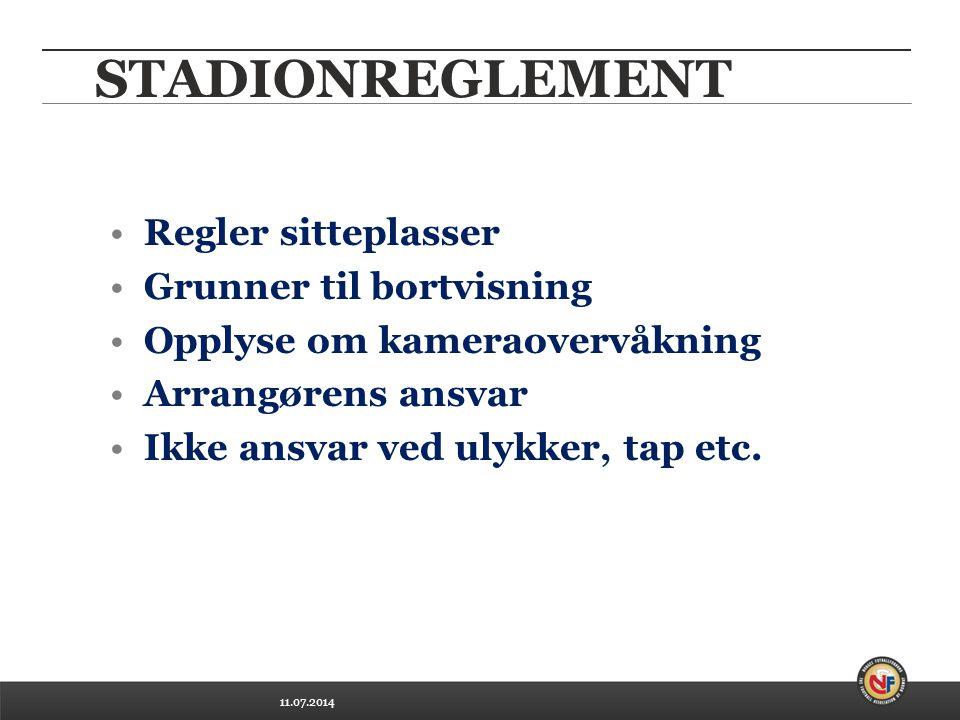11.07.2014 STADIONREGLEMENT Regler sitteplasser Grunner til bortvisning Opplyse om kameraovervåkning Arrangørens ansvar Ikke ansvar ved ulykker, tap etc.