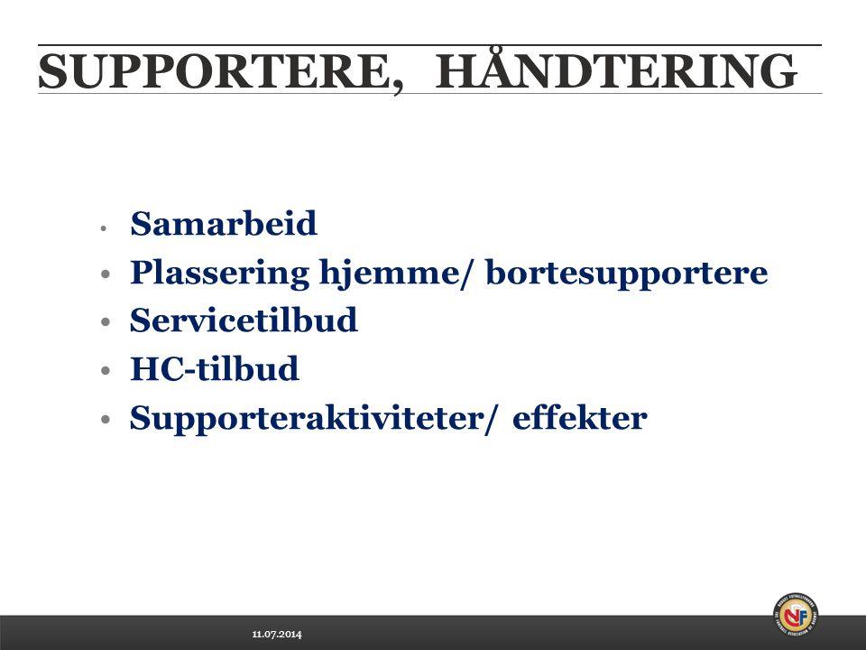 11.07.2014 SUPPORTERE, HÅNDTERING Samarbeid Plassering hjemme/ bortesupportere Servicetilbud HC-tilbud Supporteraktiviteter/ effekter