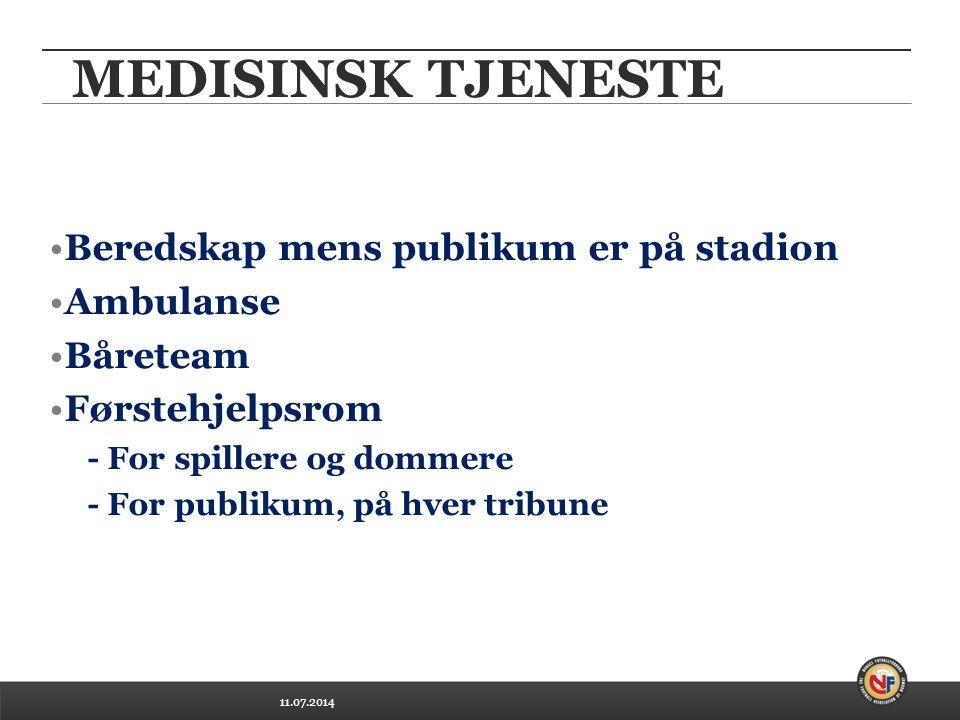 11.07.2014 MEDISINSK TJENESTE Beredskap mens publikum er på stadion Ambulanse Båreteam Førstehjelpsrom - For spillere og dommere - For publikum, på hver tribune