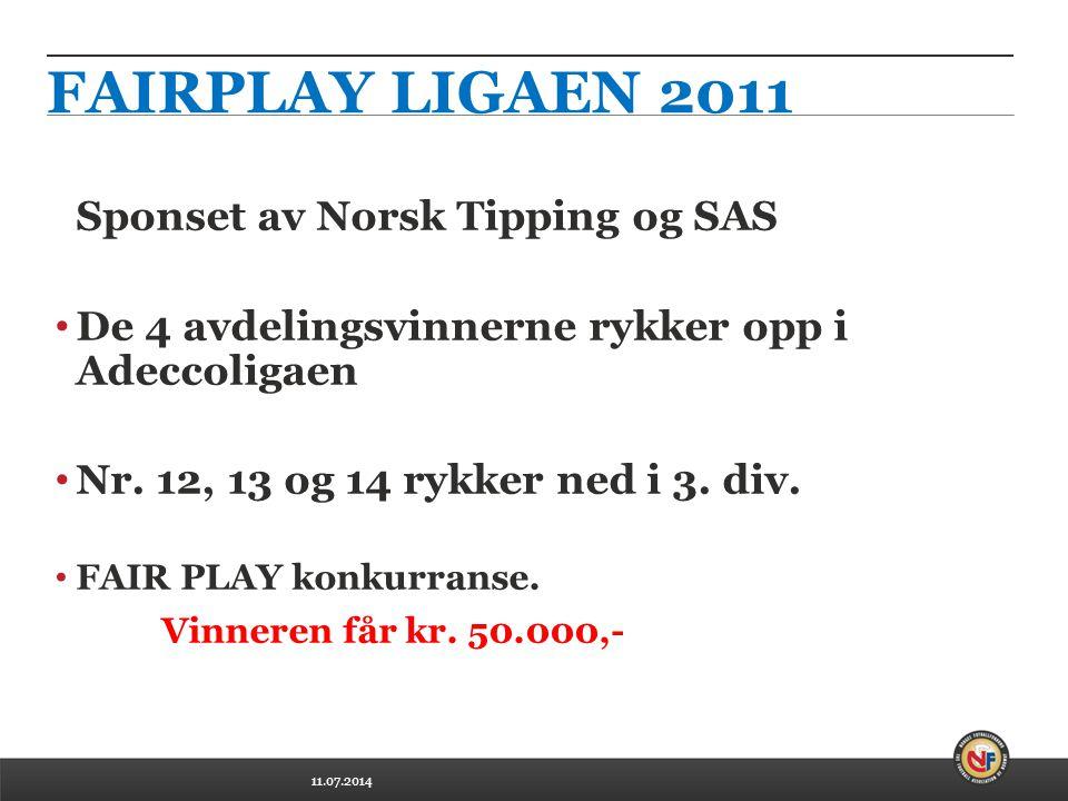 11.07.2014 FAIRPLAY LIGAEN 2011 Sponset av Norsk Tipping og SAS De 4 avdelingsvinnerne rykker opp i Adeccoligaen Nr.