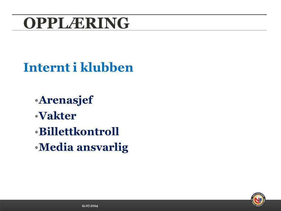 11.07.2014 OPPLÆRING Internt i klubben Arenasjef Vakter Billettkontroll Media ansvarlig
