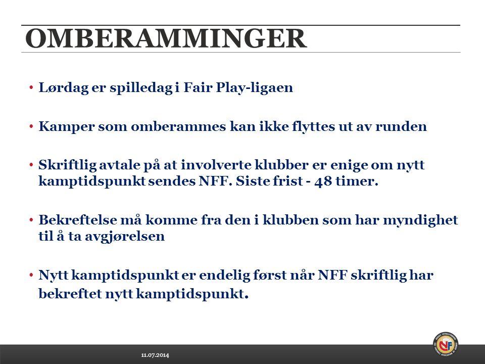 11.07.2014 OMBERAMMINGER Lørdag er spilledag i Fair Play-ligaen Kamper som omberammes kan ikke flyttes ut av runden Skriftlig avtale på at involverte klubber er enige om nytt kamptidspunkt sendes NFF.