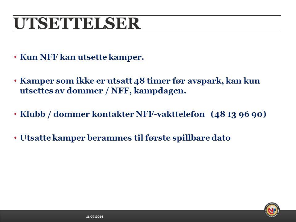 11.07.2014 UTSETTELSER Kun NFF kan utsette kamper.